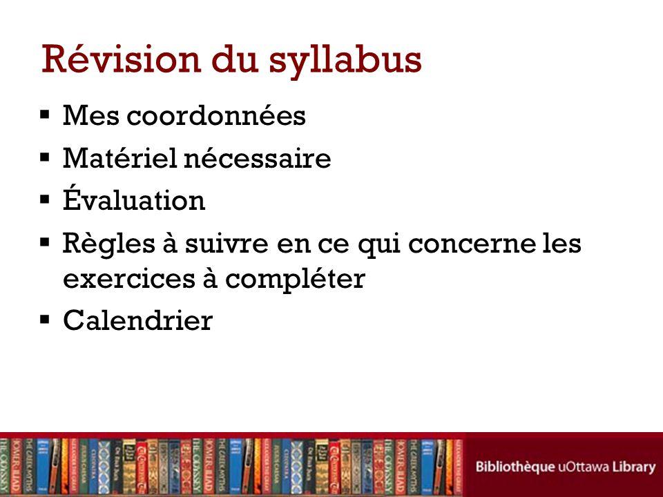 Révision du syllabus Mes coordonnées Matériel nécessaire Évaluation Règles à suivre en ce qui concerne les exercices à compléter Calendrier