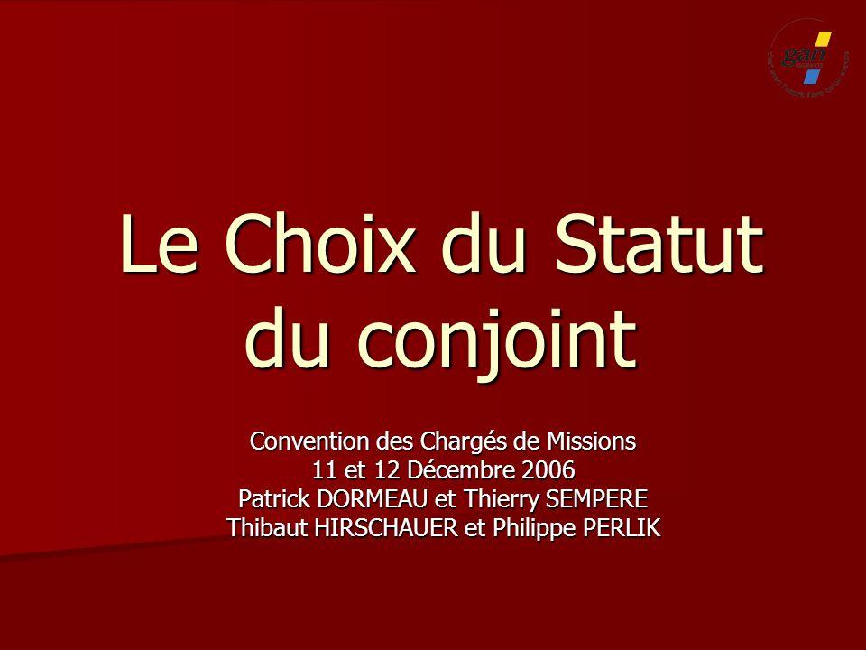 Le Choix du Statut du conjoint Convention des Chargés de Missions 11 et 12 Décembre 2006 Patrick DORMEAU et Thierry SEMPERE Thibaut HIRSCHAUER et Phil
