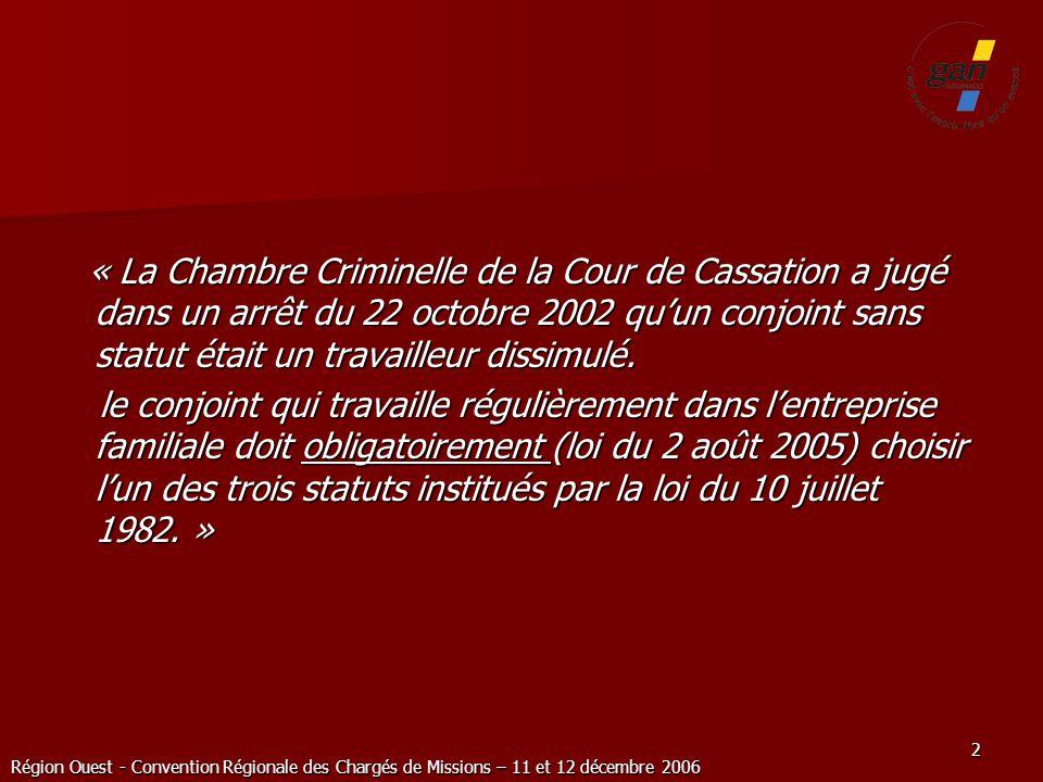 Région Ouest - Convention Régionale des Chargés de Missions – 11 et 12 décembre 2006 2 « La Chambre Criminelle de la Cour de Cassation a jugé dans un