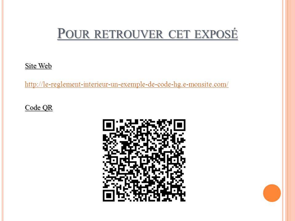 P OUR RETROUVER CET EXPOSÉ http://le-reglement-interieur-un-exemple-de-code-hg.e-monsite.com/ Site Web Code QR