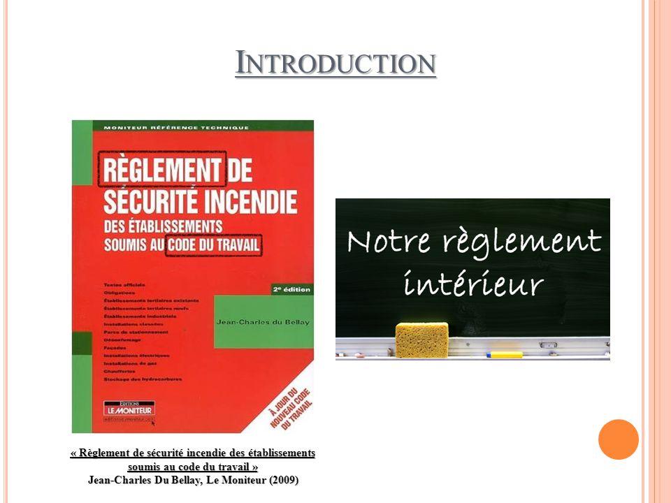 INTRODUCTION « Règlement de sécurité incendie des établissements soumis au code du travail » Jean-Charles Du Bellay, Le Moniteur (2009)