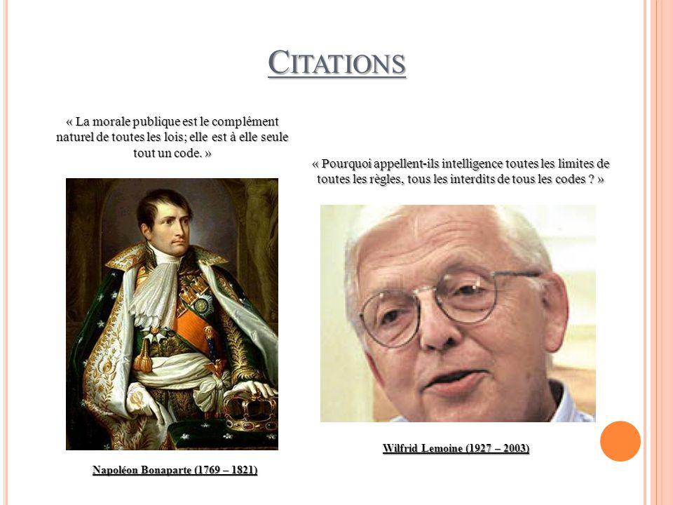 C ITATIONS Napoléon Bonaparte (1769 – 1821) Wilfrid Lemoine (1927 – 2003) « Pourquoi appellent-ils intelligence toutes les limites de toutes les règle