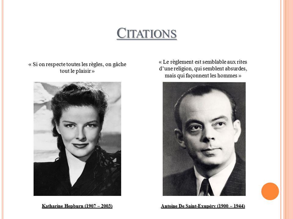 CITATIONS Katharine Hepburn (1907 – 2003) Antoine De Saint-Exupéry (1900 – 1944) « Si on respecte toutes les règles, on gâche tout le plaisir » « Le r