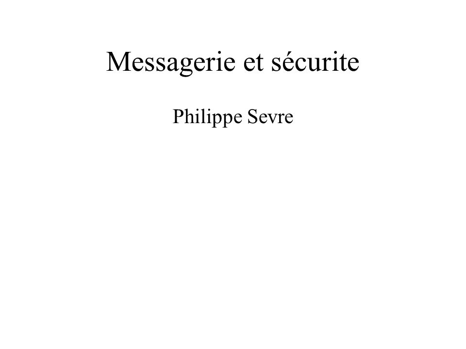 Messagerie et sécurite Philippe Sevre