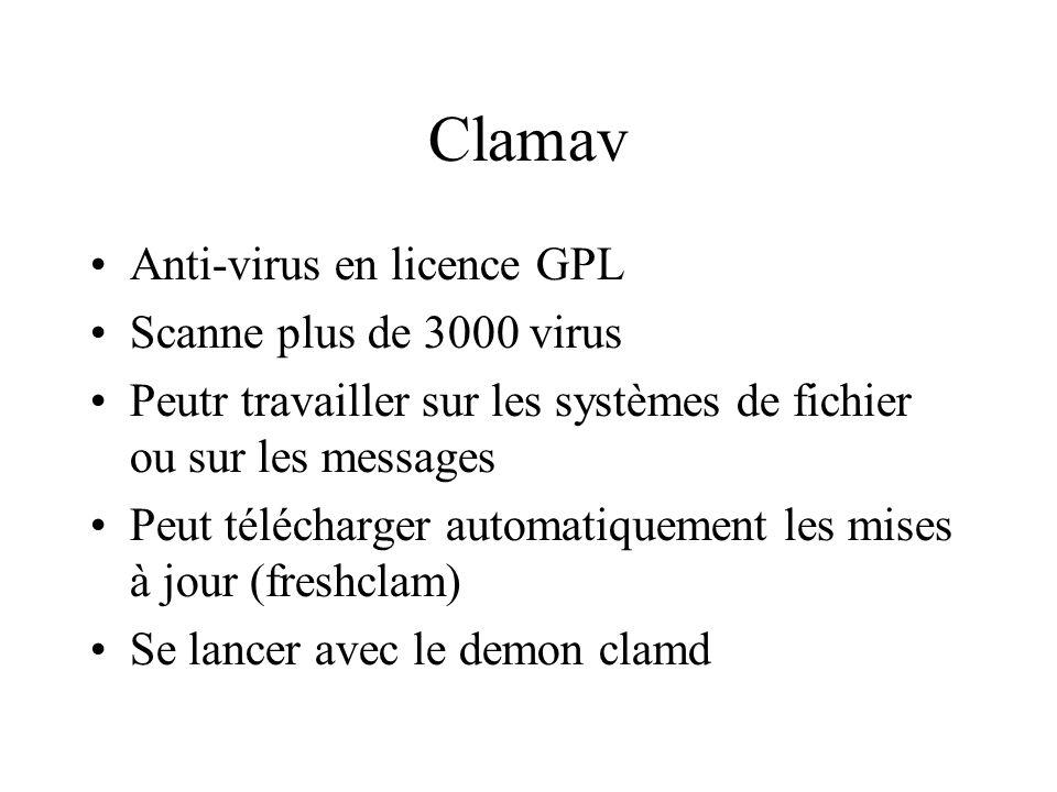 Clamav Anti-virus en licence GPL Scanne plus de 3000 virus Peutr travailler sur les systèmes de fichier ou sur les messages Peut télécharger automatiquement les mises à jour (freshclam) Se lancer avec le demon clamd