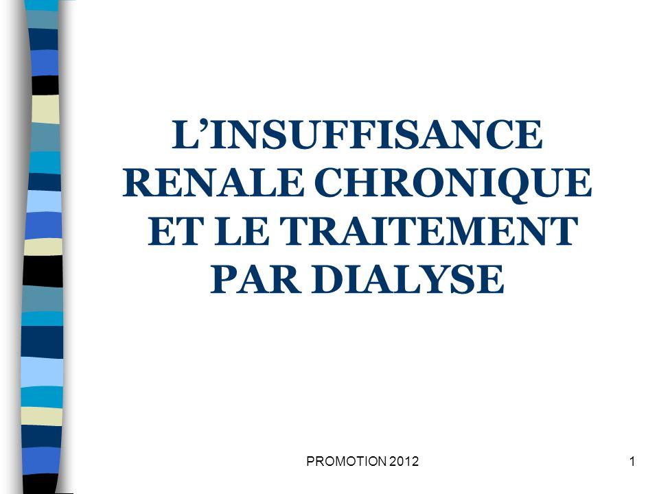LINSUFFISANCE RENALE CHRONIQUE ET LE TRAITEMENT PAR DIALYSE 1PROMOTION 2012