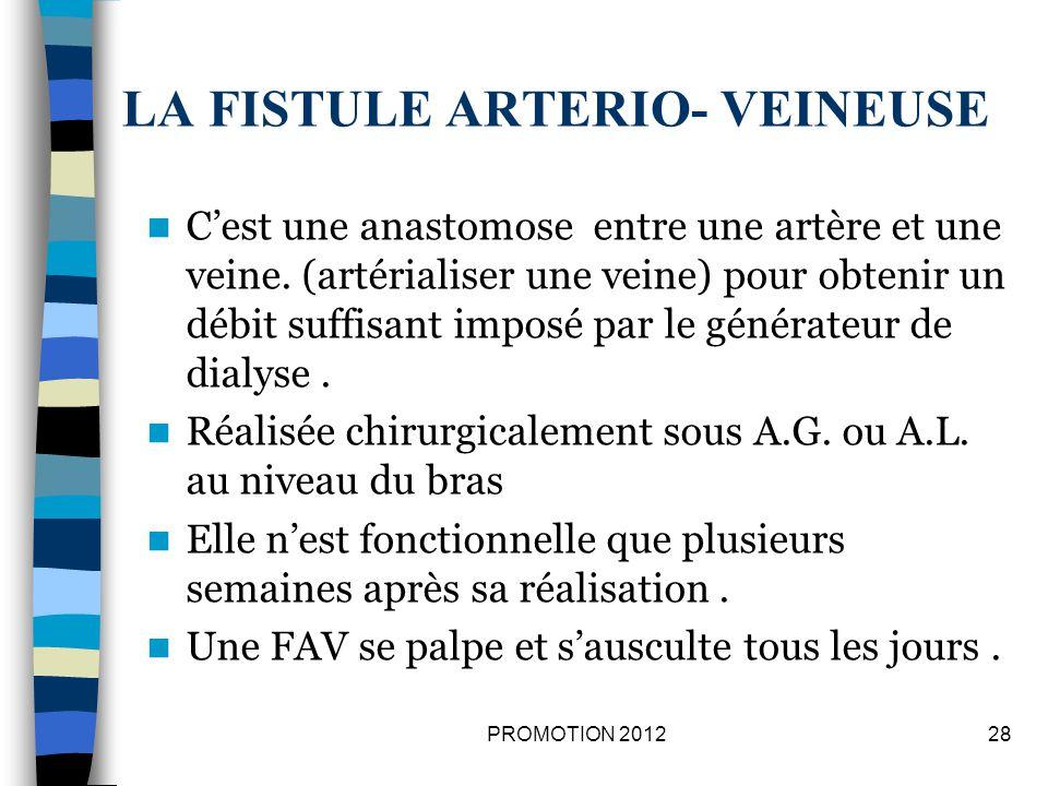 LA FISTULE ARTERIO- VEINEUSE Cest une anastomose entre une artère et une veine. (artérialiser une veine) pour obtenir un débit suffisant imposé par le