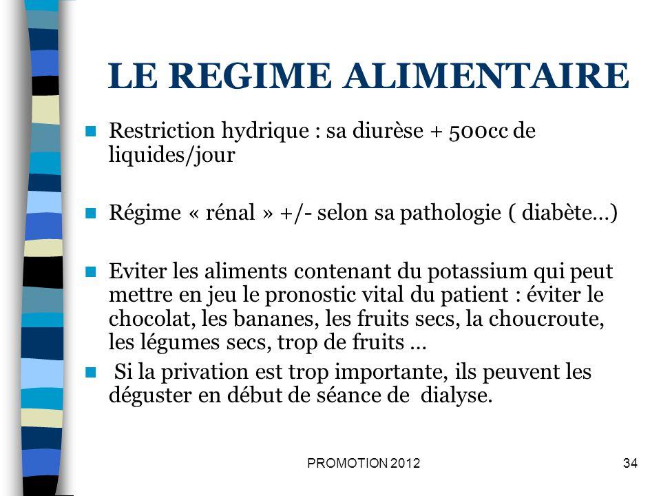 LE REGIME ALIMENTAIRE Restriction hydrique : sa diurèse + 500cc de liquides/jour Régime « rénal » +/- selon sa pathologie ( diabète…) Eviter les alime