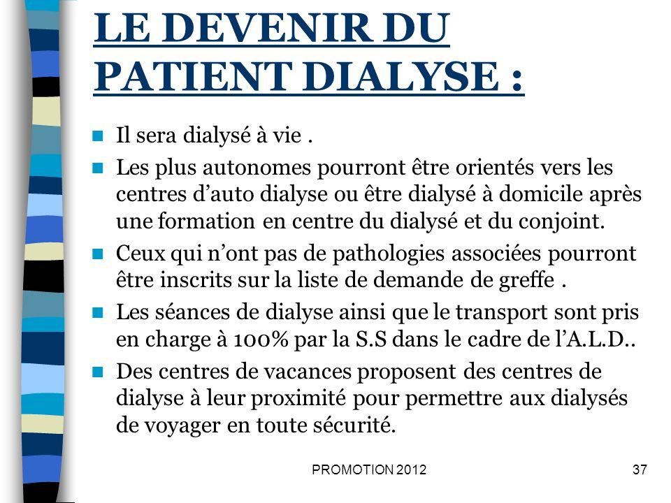 LE DEVENIR DU PATIENT DIALYSE : Il sera dialysé à vie. Les plus autonomes pourront être orientés vers les centres dauto dialyse ou être dialysé à domi