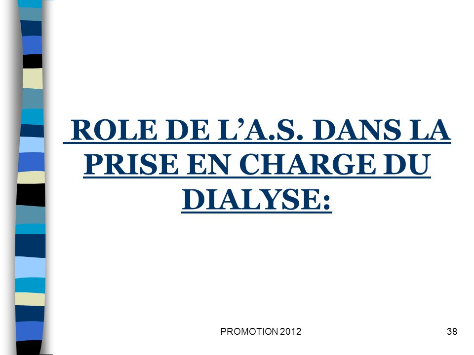 ROLE DE LA.S. DANS LA PRISE EN CHARGE DU DIALYSE: 38PROMOTION 2012