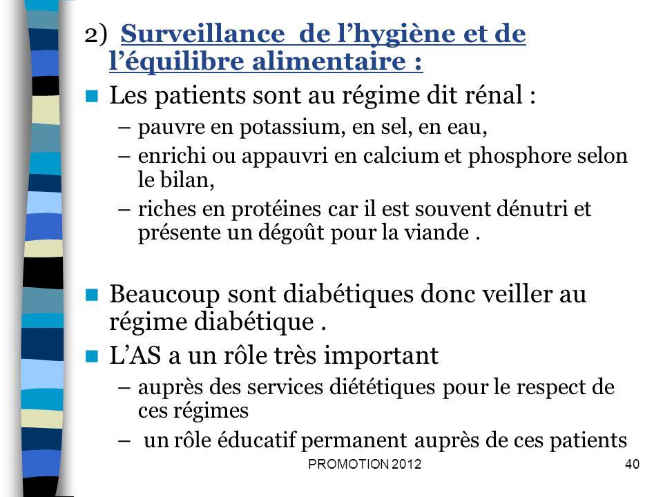 2) Surveillance de lhygiène et de léquilibre alimentaire : Les patients sont au régime dit rénal : –pauvre en potassium, en sel, en eau, –enrichi ou a