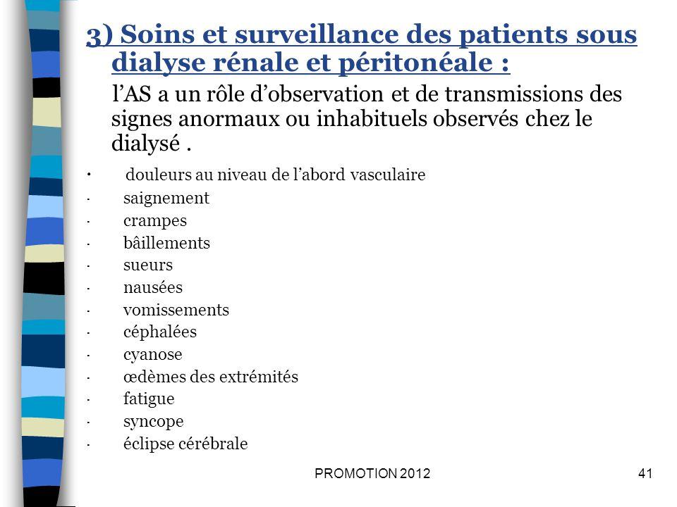 3) Soins et surveillance des patients sous dialyse rénale et péritonéale : lAS a un rôle dobservation et de transmissions des signes anormaux ou inhab