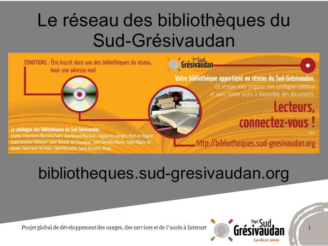 Projet global de développement des usages, des services et de laccès à Internet1 Le réseau des bibliothèques du Sud-Grésivaudan bibliotheques.sud-gres