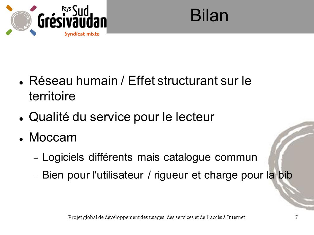Projet global de développement des usages, des services et de laccès à Internet7 Bilan Réseau humain / Effet structurant sur le territoire Qualité du