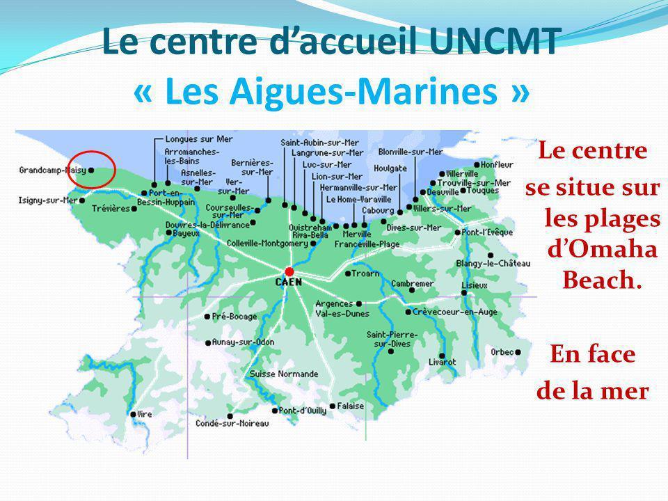 Le centre daccueil UNCMT « Les Aigues-Marines » Le centre se situe sur les plages dOmaha Beach. En face de la mer