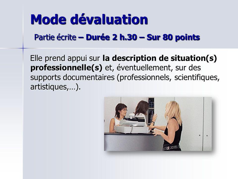 Mode dévaluation Partie écrite – Durée 2 h.30 – Sur 80 points Elle prend appui sur la description de situation(s) professionnelle(s) et, éventuellemen