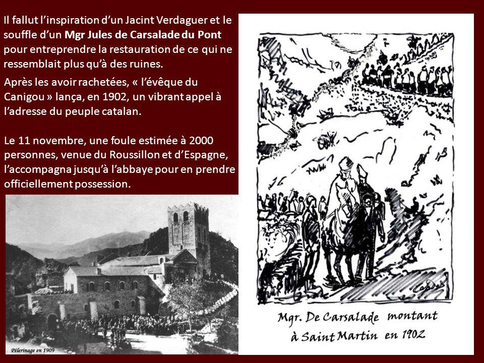 Il fallut linspiration dun Jacint Verdaguer et le souffle dun Mgr Jules de Carsalade du Pont pour entreprendre la restauration de ce qui ne ressemblai