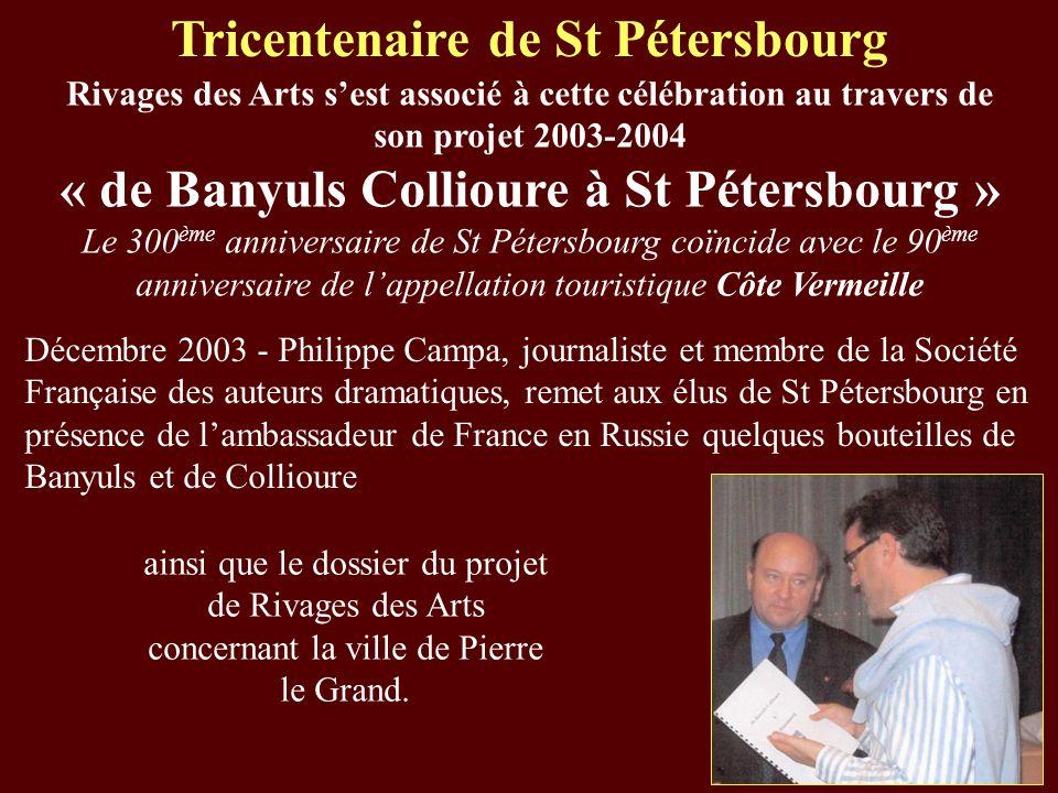 Tricentenaire de St Pétersbourg Rivages des Arts sest associé à cette célébration au travers de son projet 2003-2004 « de Banyuls Collioure à St Péter