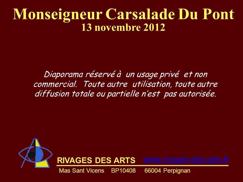 RIVAGES DES ARTS www.rivages-des-arts.fr Mas Sant Vicens BP10408 66004 Perpignan Monseigneur Carsalade Du Pont 13 novembre 2012 Diaporama réservé à un