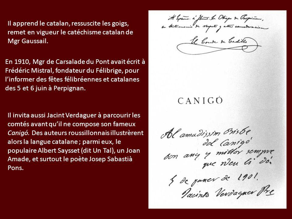 Il apprend le catalan, ressuscite les goigs, remet en vigueur le catéchisme catalan de Mgr Gaussail. Il invita aussi Jacint Verdaguer à parcourir les