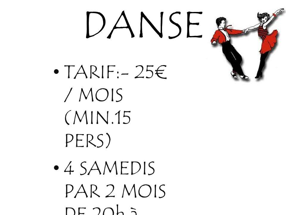 DANSE TARIF:- 25 / MOIS (MIN.15 PERS) 4 SAMEDIS PAR 2 MOIS DE 20h à 22h30 PAR 20-35 ANS