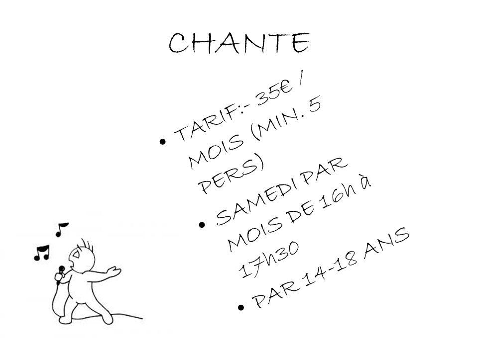 CHANTE TARIF:- 35 / MOIS (MIN. 5 PERS) SAMEDI PAR MOIS DE 16h à 17h30 PAR 14-18 ANS