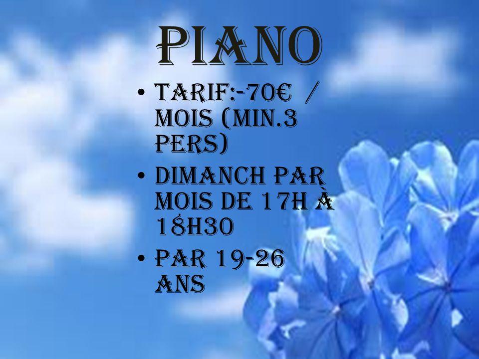 Piano Tarif:-70 / MOIS (MIN.3 PERS) Dimanch PAR MOIS DE 17h à 18h30 Par 19-26 ans