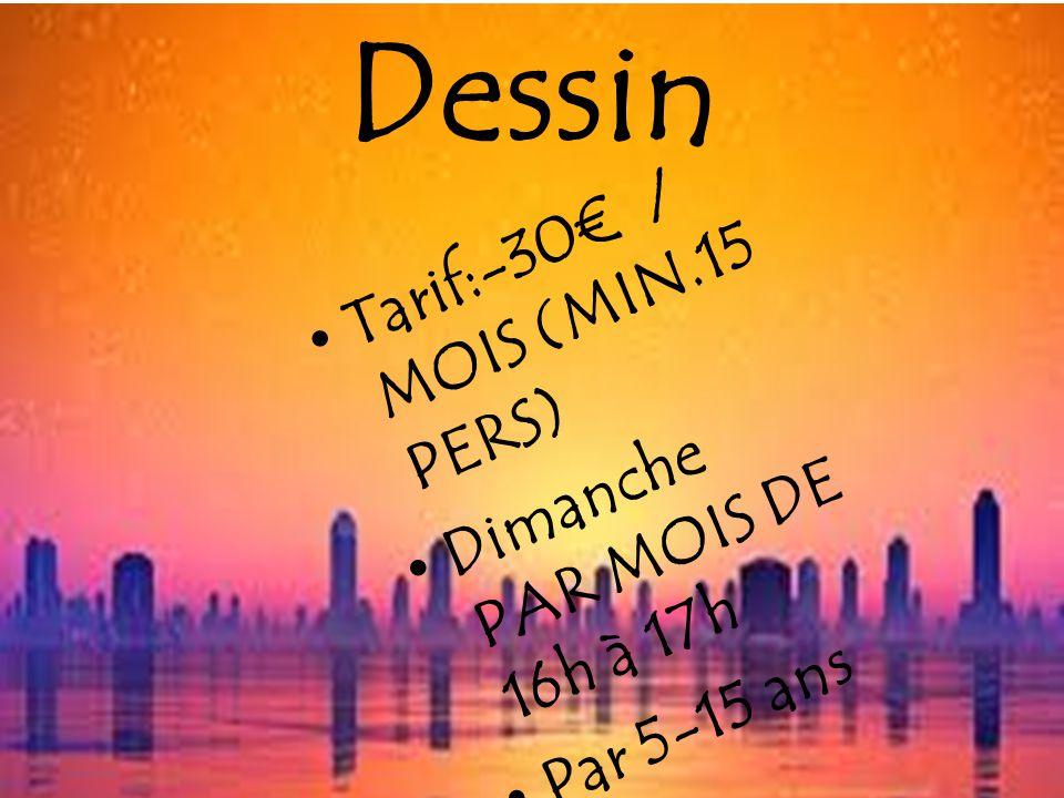Dessin Tarif:-30 / MOIS (MIN.15 PERS) Dimanche PAR MOIS DE 16h à 17h Par 5-15 ans