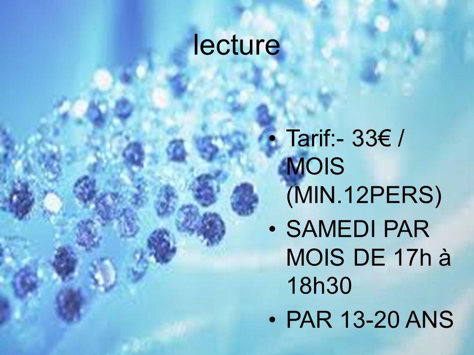 lecture Tarif:- 33 / MOIS (MIN.12PERS) SAMEDI PAR MOIS DE 17h à 18h30 PAR 13-20 ANS