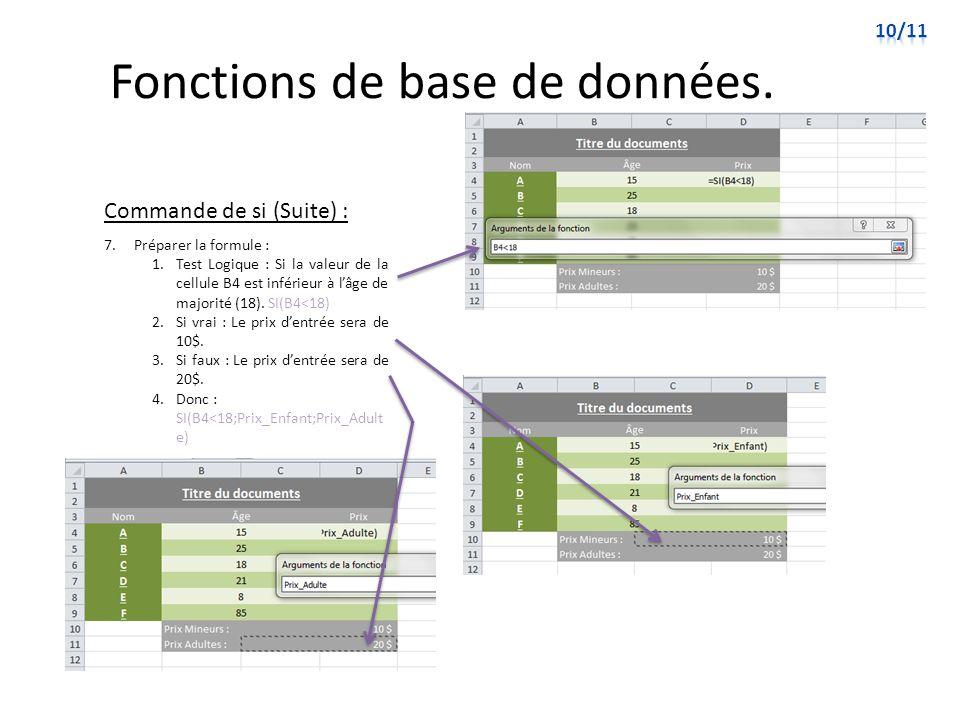 Fonctions de base de données. Commande de si (Suite) : 7. Préparer la formule : 1.Test Logique : Si la valeur de la cellule B4 est inférieur à lâge de