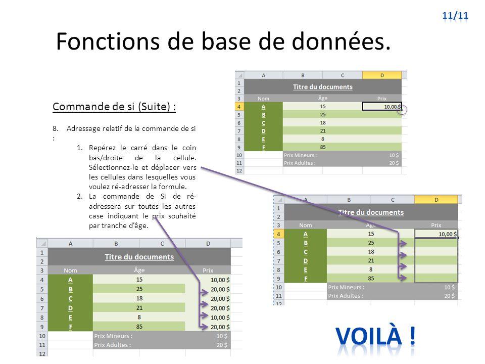 Fonctions de base de données. Commande de si (Suite) : 8. Adressage relatif de la commande de si : 1.Repérez le carré dans le coin bas/droite de la ce