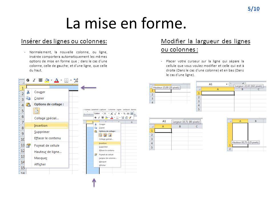 La mise en forme. -Normalement, la nouvelle colonne, ou ligne, insérée comportera automatiquement les mêmes options de mise en forme que ; dans le cas