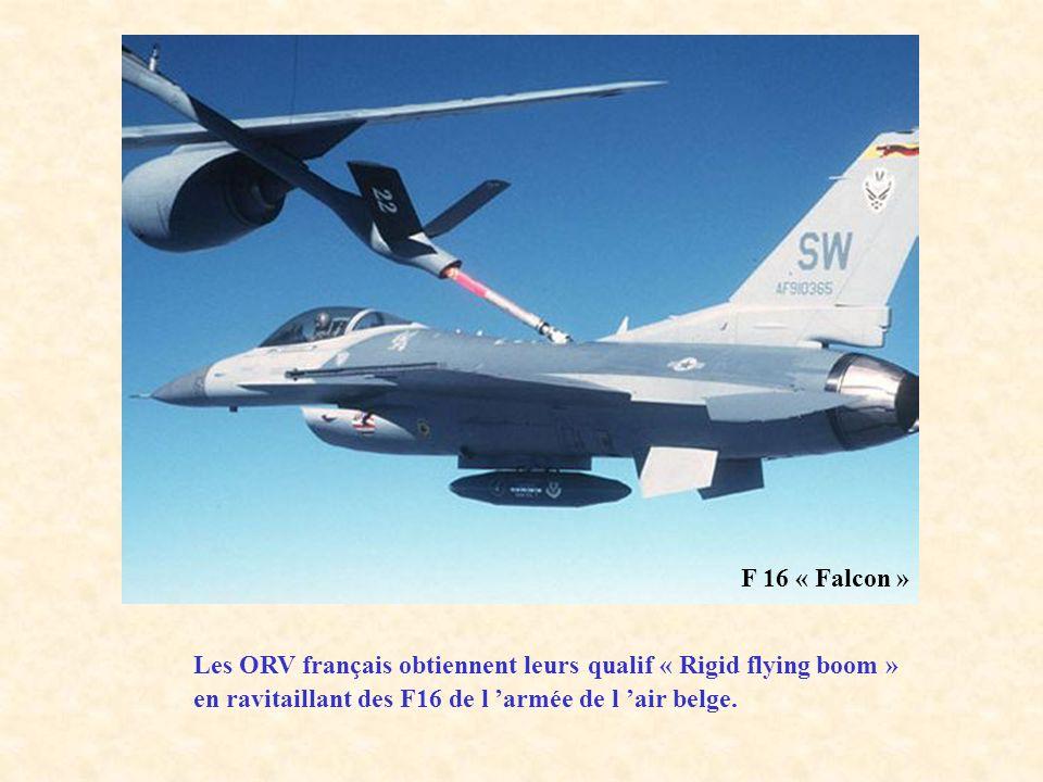 F 16 « Falcon » Les ORV français obtiennent leurs qualif « Rigid flying boom » en ravitaillant des F16 de l armée de l air belge.