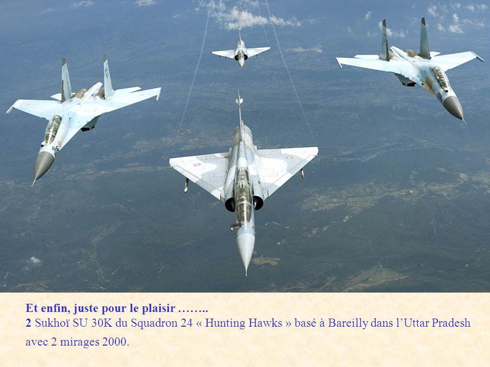 Et enfin, juste pour le plaisir …….. 2 Sukhoï SU 30K du Squadron 24 « Hunting Hawks » basé à Bareilly dans lUttar Pradesh avec 2 mirages 2000.