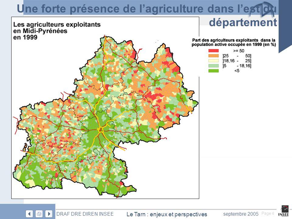 Page 4 Le Tarn : enjeux et perspectives DRAF DRE DIREN INSEEseptembre 2005 Une forte présence de lagriculture dans lest du département