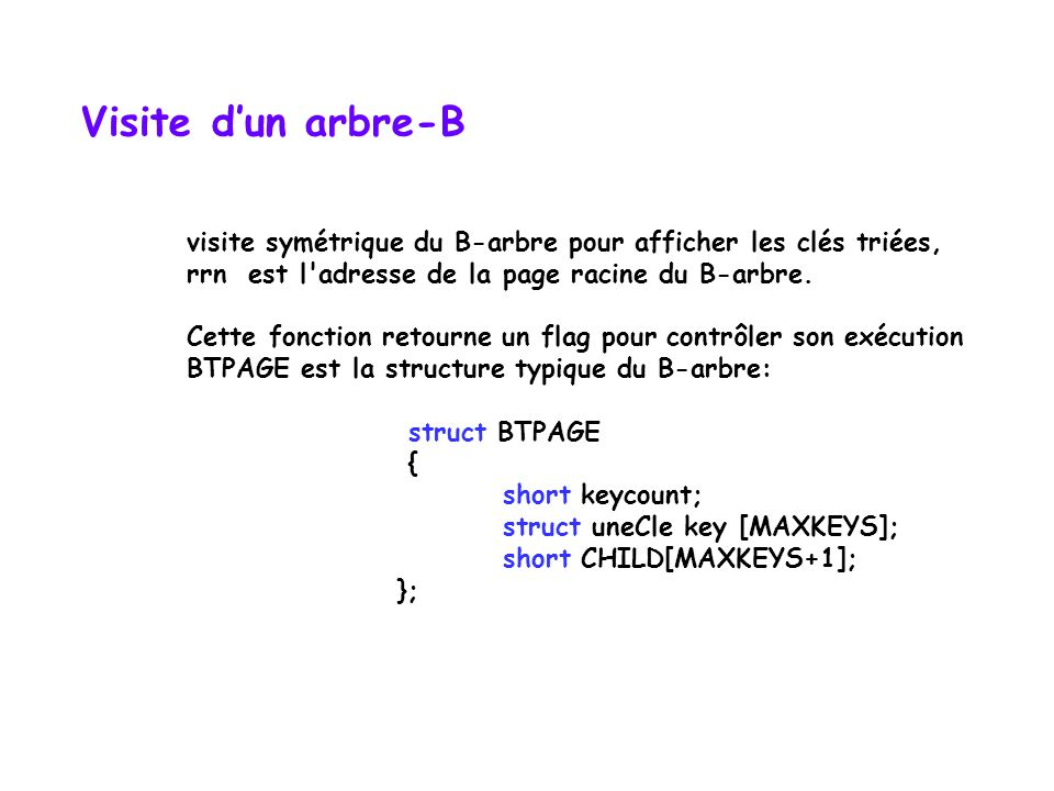 Visite dun arbre-B visite symétrique du B-arbre pour afficher les clés triées, rrn est l adresse de la page racine du B-arbre.