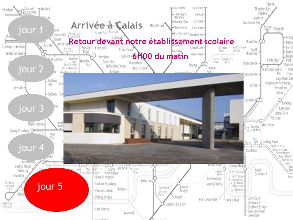 jour 1jour 2jour 3jour 4 jour 5 Retour devant notre établissement scolaire 6H00 du matin Arrivée à Calais