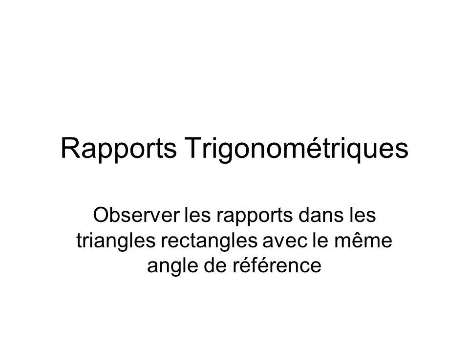 Rapports Trigonométriques Observer les rapports dans les triangles rectangles avec le même angle de référence