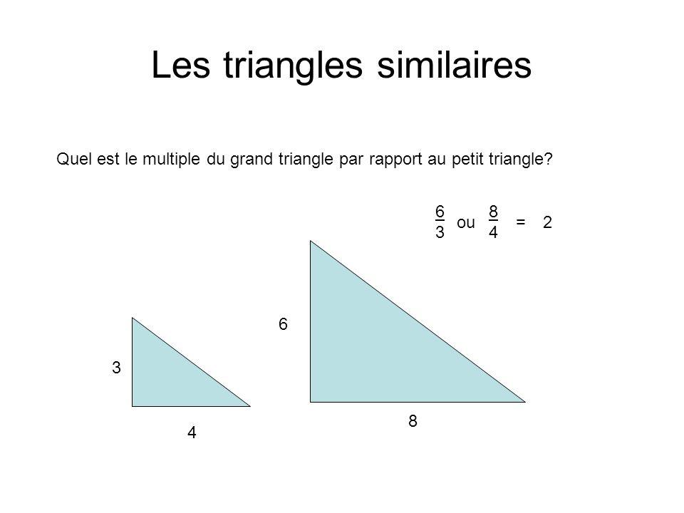 Les triangles similaires 3 4 6 8 Quel est le multiple du grand triangle par rapport au petit triangle? 6363 ou 8484 =2