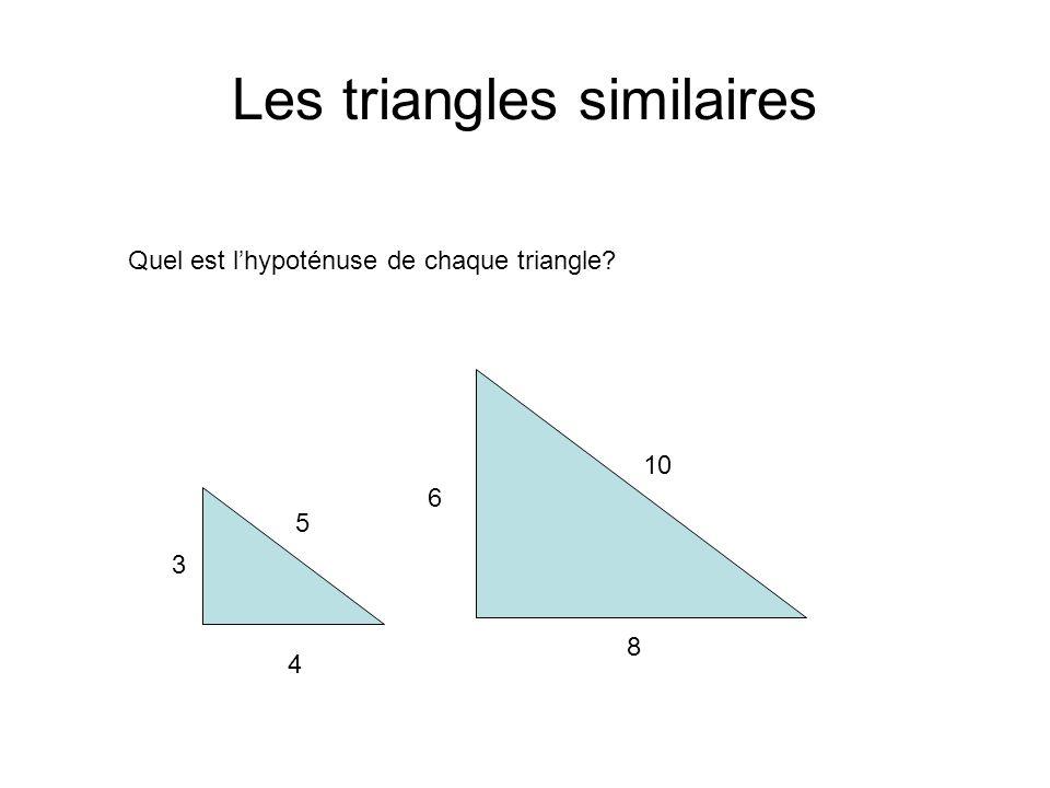 Les triangles similaires 3 4 6 8 Quel est lhypoténuse de chaque triangle? 5 10