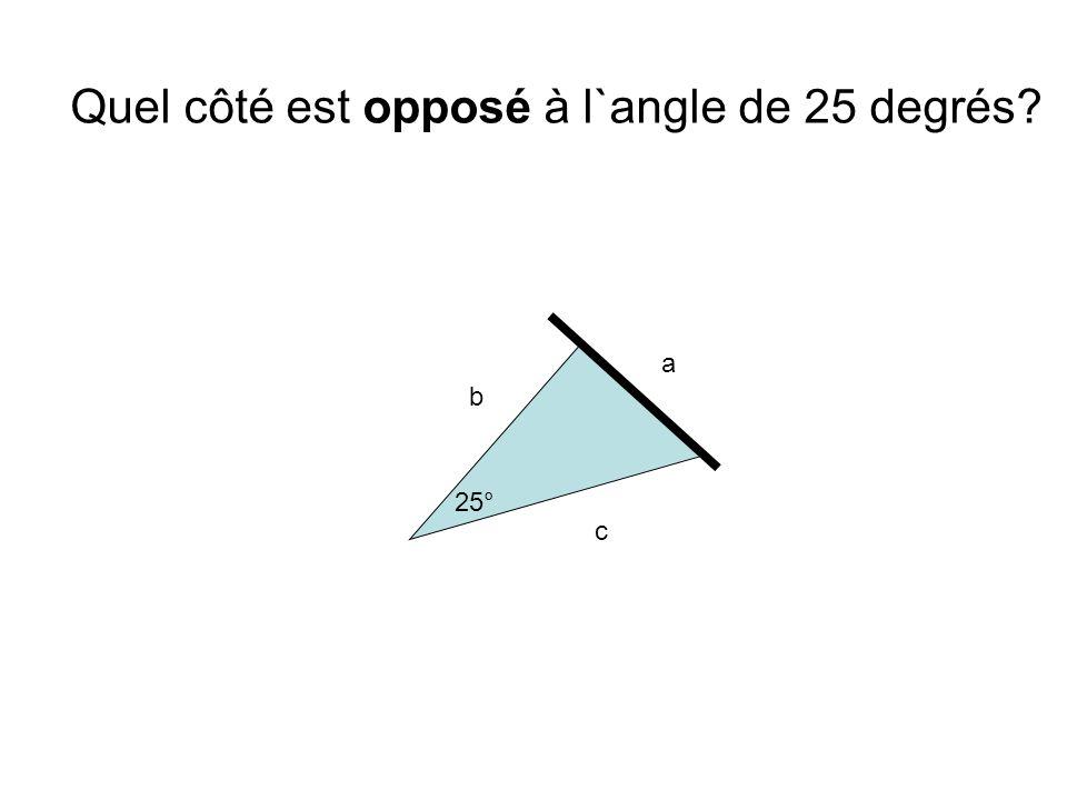 a b c 25° Quel côté est opposé à l`angle de 25 degrés?