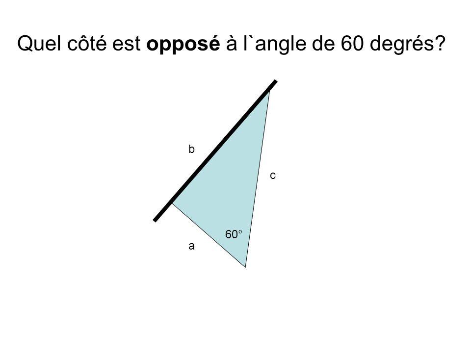 a b c 60° Quel côté est opposé à l`angle de 60 degrés?