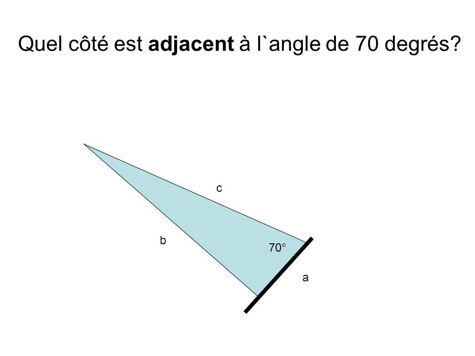 a b c 70° Quel côté est adjacent à l`angle de 70 degrés?