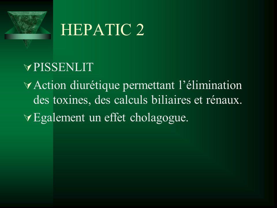 HEPATIC 2 PISSENLIT Action diurétique permettant lélimination des toxines, des calculs biliaires et rénaux. Egalement un effet cholagogue.