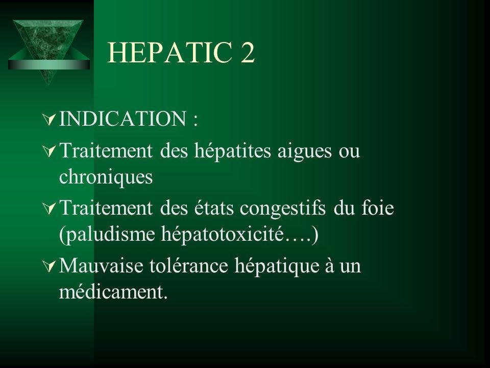 HEPATIC 2 INDICATION : Traitement des hépatites aigues ou chroniques Traitement des états congestifs du foie (paludisme hépatotoxicité….) Mauvaise tol