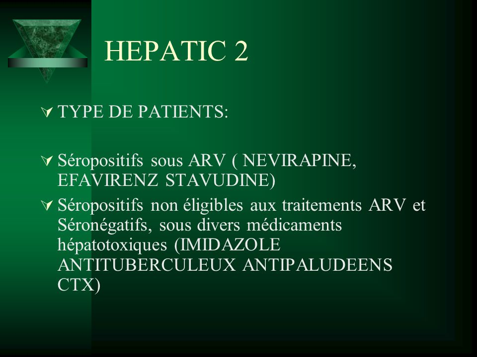 HEPATIC 2 TYPE DE PATIENTS: Séropositifs sous ARV ( NEVIRAPINE, EFAVIRENZ STAVUDINE) Séropositifs non éligibles aux traitements ARV et Séronégatifs, s