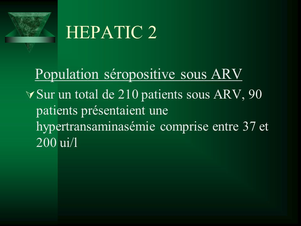 HEPATIC 2 Population séropositive sous ARV Sur un total de 210 patients sous ARV, 90 patients présentaient une hypertransaminasémie comprise entre 37