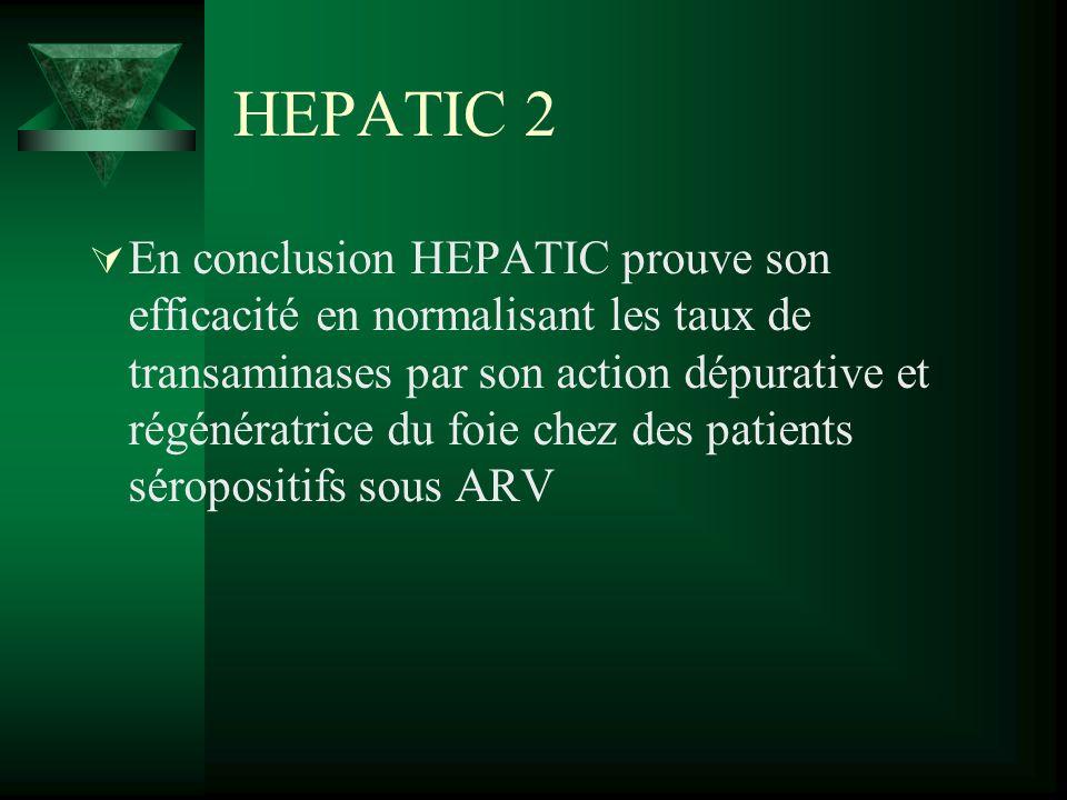 HEPATIC 2 En conclusion HEPATIC prouve son efficacité en normalisant les taux de transaminases par son action dépurative et régénératrice du foie chez