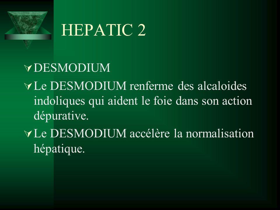 HEPATIC 2 DESMODIUM Le DESMODIUM renferme des alcaloides indoliques qui aident le foie dans son action dépurative. Le DESMODIUM accélère la normalisat