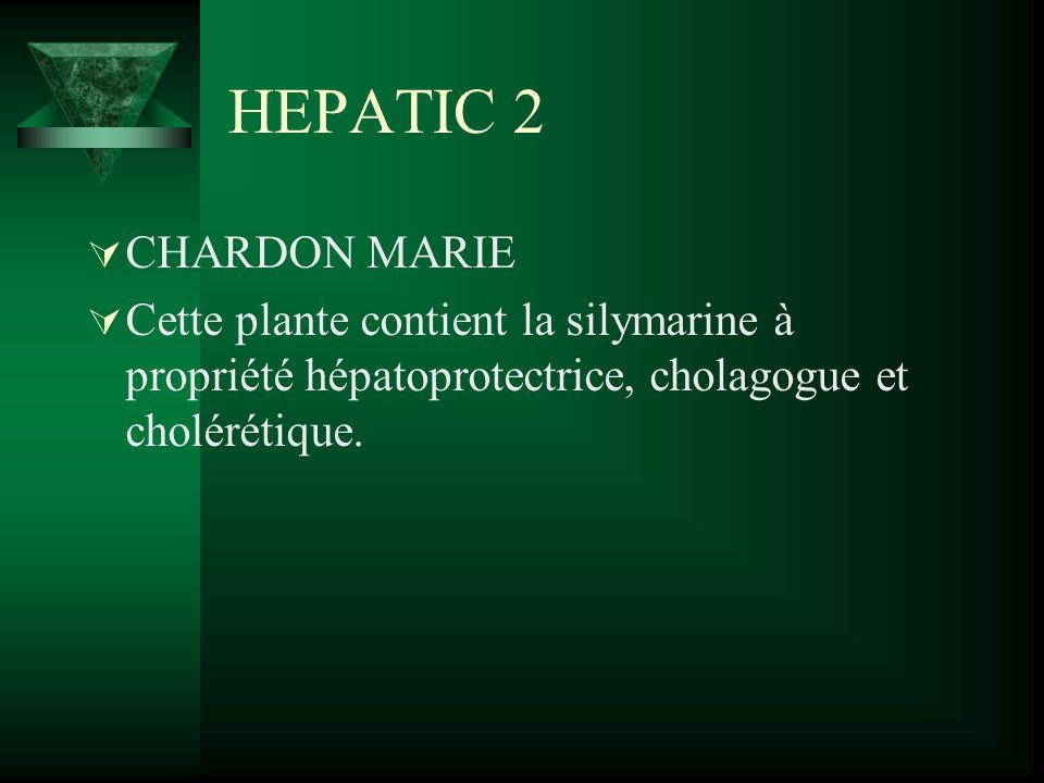 HEPATIC 2 CHARDON MARIE Cette plante contient la silymarine à propriété hépatoprotectrice, cholagogue et cholérétique.